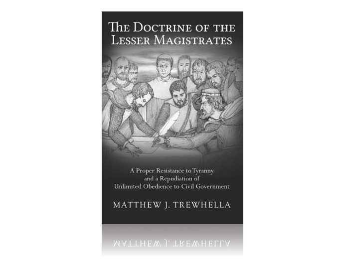 Review of Matthew Trewhella's Book The Doctrine of Lesser Magistrates